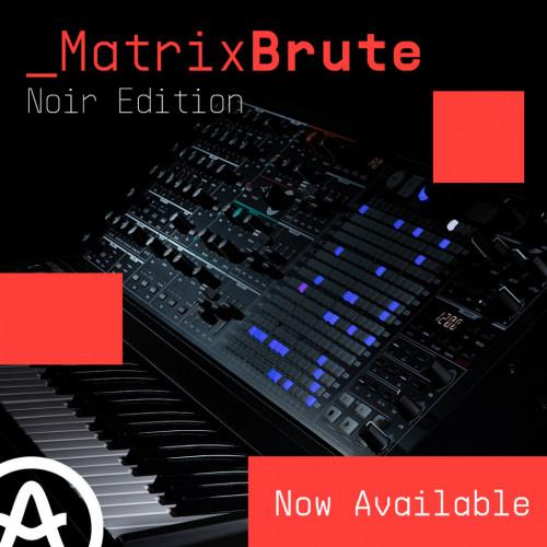 Чорний та потужний! MatrixBrute Noir Edition від Arturia